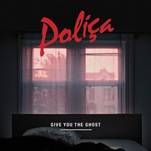 """Polica """"Give You the Ghost"""""""